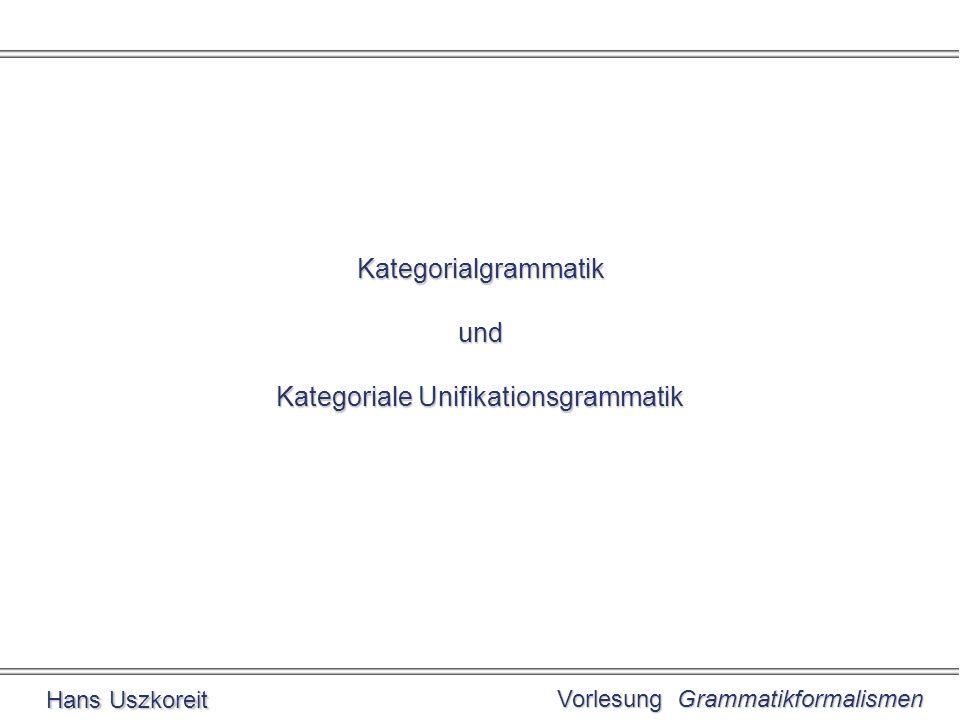 Vorlesung Grammatikformalismen Hans Uszkoreit Kategorialgrammatik und Kategoriale Unifikationsgrammatik