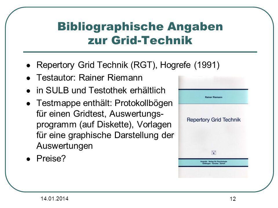 14.01.2014 12 Bibliographische Angaben zur Grid-Technik Repertory Grid Technik (RGT), Hogrefe (1991) Testautor: Rainer Riemann in SULB und Testothek e