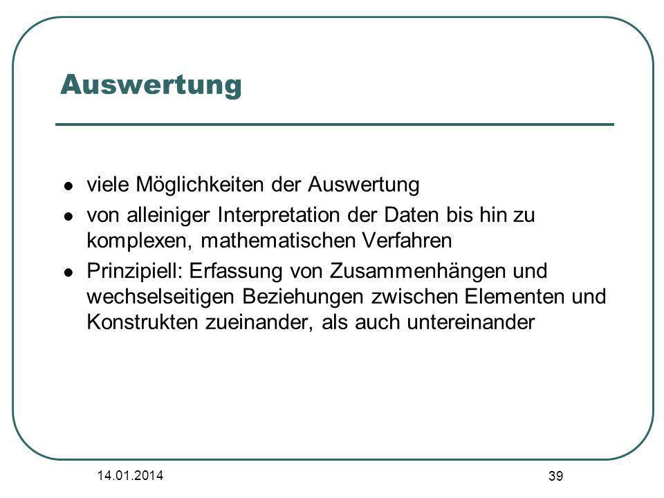 14.01.2014 39 viele Möglichkeiten der Auswertung von alleiniger Interpretation der Daten bis hin zu komplexen, mathematischen Verfahren Prinzipiell: E