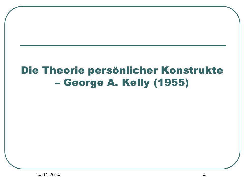 14.01.2014 4 Die Theorie persönlicher Konstrukte – George A. Kelly (1955)