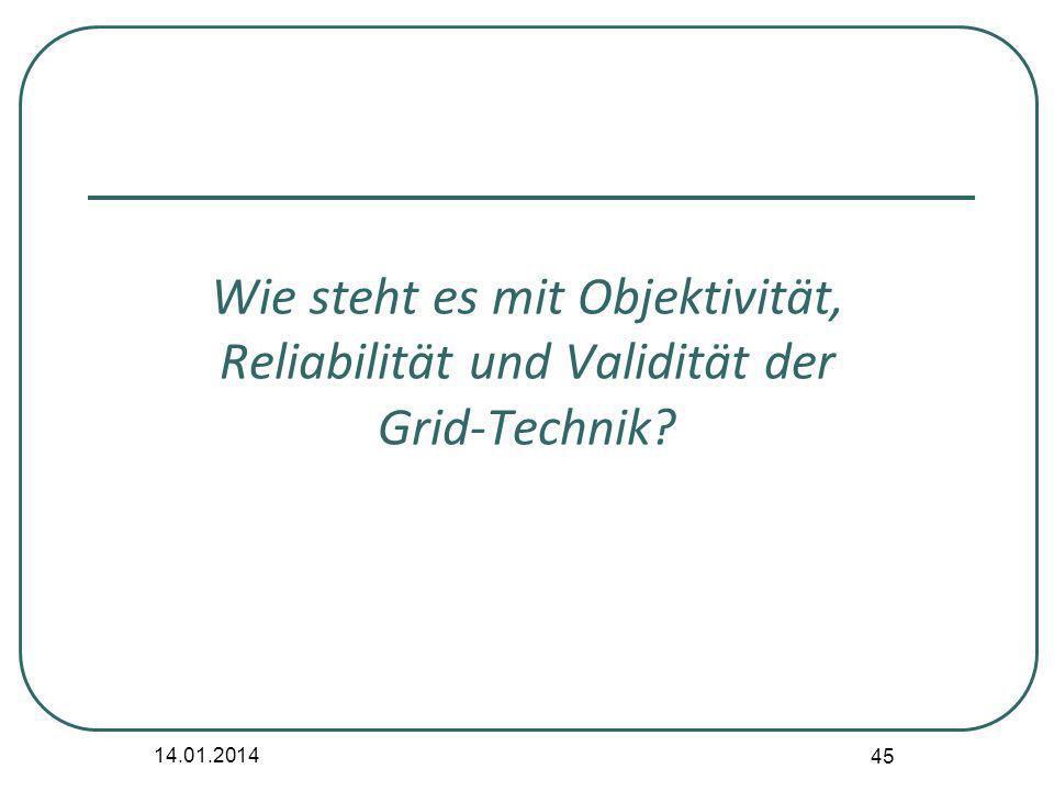 14.01.2014 45 Wie steht es mit Objektivität, Reliabilität und Validität der Grid-Technik?