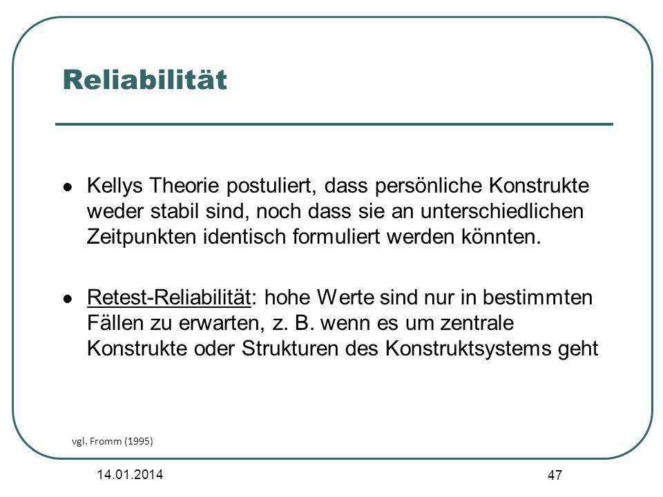 14.01.2014 47 Reliabilität Kellys Theorie postuliert, dass persönliche Konstrukte weder stabil sind, noch dass sie an unterschiedlichen Zeitpunkten id
