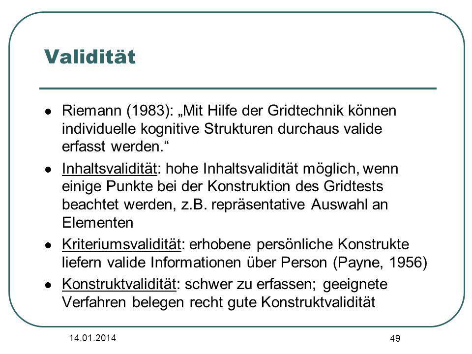 14.01.2014 49 Validität Riemann (1983): Mit Hilfe der Gridtechnik können individuelle kognitive Strukturen durchaus valide erfasst werden. Inhaltsvali
