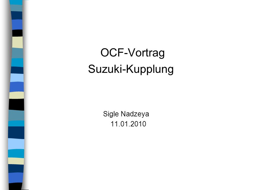 Inhalt: 1.Einleitung 2.Suzuki-Kupplung: - Mechanismus - Variationen - Beispiel - Vergleich gegen anderen Kupplungsreaktionen 3.Literatur