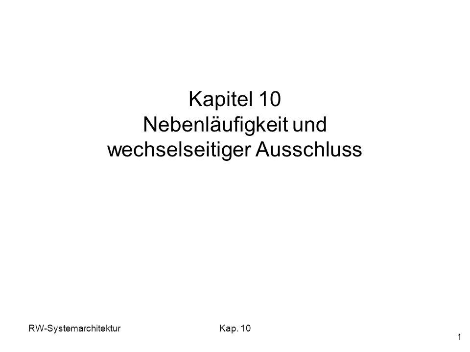 RW-SystemarchitekturKap. 10 1 Kapitel 10 Nebenläufigkeit und wechselseitiger Ausschluss