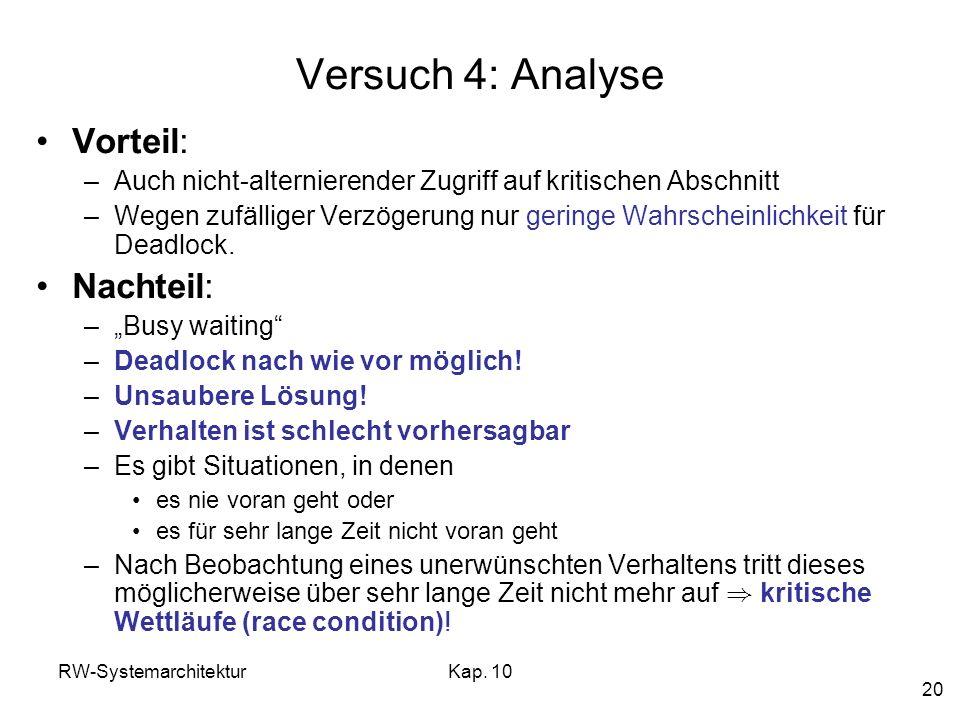 RW-SystemarchitekturKap. 10 20 Versuch 4: Analyse Vorteil: –Auch nicht-alternierender Zugriff auf kritischen Abschnitt –Wegen zufälliger Verzögerung n
