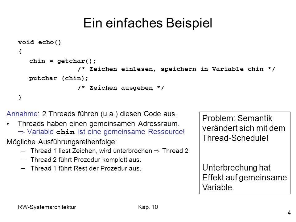 RW-SystemarchitekturKap. 10 4 Ein einfaches Beispiel Annahme: 2 Threads führen (u.a.) diesen Code aus. Threads haben einen gemeinsamen Adressraum. ) V