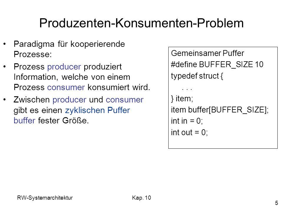 RW-SystemarchitekturKap. 10 5 Produzenten-Konsumenten-Problem Paradigma für kooperierende Prozesse: Prozess producer produziert Information, welche vo