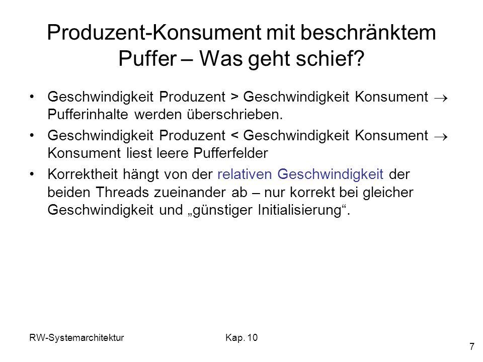 RW-SystemarchitekturKap. 10 7 Produzent-Konsument mit beschränktem Puffer – Was geht schief? Geschwindigkeit Produzent > Geschwindigkeit Konsument Puf