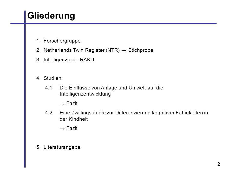 2 Gliederung 1. Forschergruppe 2. Netherlands Twin Register (NTR) Stichprobe 3. Intelligenztest - RAKIT 4. Studien: 4.1 Die Einflüsse von Anlage und U