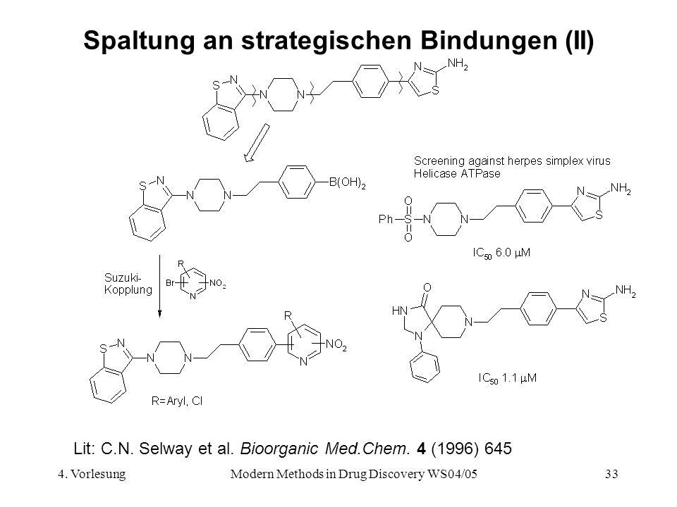 4. VorlesungModern Methods in Drug Discovery WS04/0533 Spaltung an strategischen Bindungen (II) Lit: C.N. Selway et al. Bioorganic Med.Chem. 4 (1996)