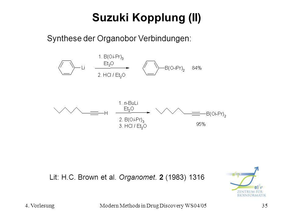 4. VorlesungModern Methods in Drug Discovery WS04/0535 Suzuki Kopplung (II) Lit: H.C. Brown et al. Organomet. 2 (1983) 1316 Synthese der Organobor Ver
