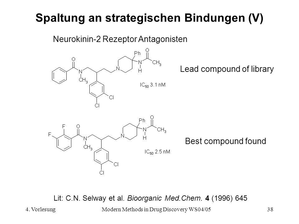 4. VorlesungModern Methods in Drug Discovery WS04/0538 Spaltung an strategischen Bindungen (V) Lit: C.N. Selway et al. Bioorganic Med.Chem. 4 (1996) 6