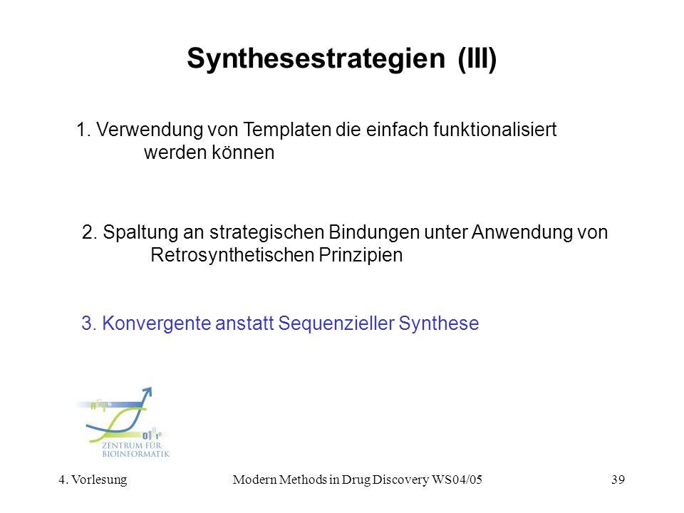 4. VorlesungModern Methods in Drug Discovery WS04/0539 Synthesestrategien (III) 2. Spaltung an strategischen Bindungen unter Anwendung von Retrosynthe