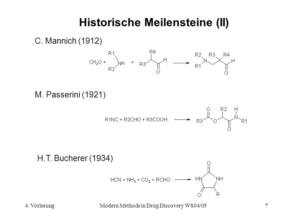 4. VorlesungModern Methods in Drug Discovery WS04/057 Historische Meilensteine (II) C. Mannich (1912) M. Passerini (1921) H.T. Bucherer (1934)