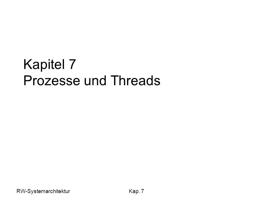 RW-SystemarchitekturKap. 7 Kapitel 7 Prozesse und Threads