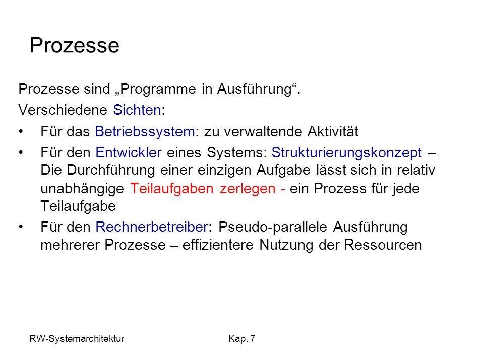 RW-SystemarchitekturKap. 7 Prozesse Prozesse sind Programme in Ausführung. Verschiedene Sichten: Für das Betriebssystem: zu verwaltende Aktivität Für