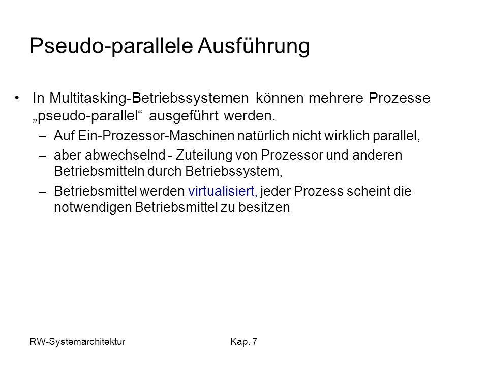RW-SystemarchitekturKap. 7 Pseudo-parallele Ausführung In Multitasking-Betriebssystemen können mehrere Prozesse pseudo-parallel ausgeführt werden. –Au