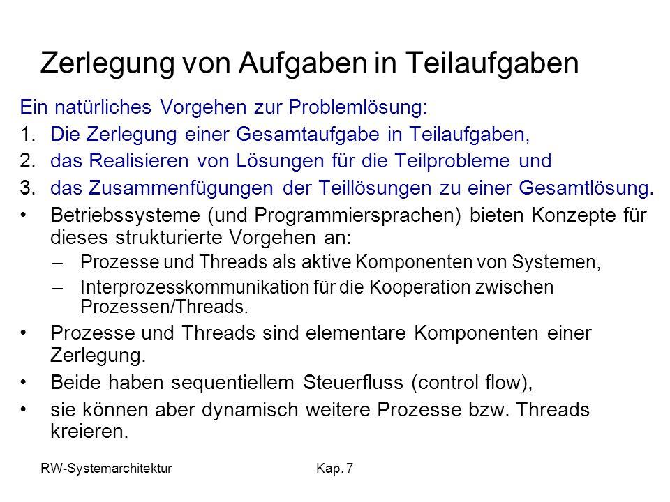 RW-SystemarchitekturKap. 7 Zerlegung von Aufgaben in Teilaufgaben Ein natürliches Vorgehen zur Problemlösung: 1.Die Zerlegung einer Gesamtaufgabe in T
