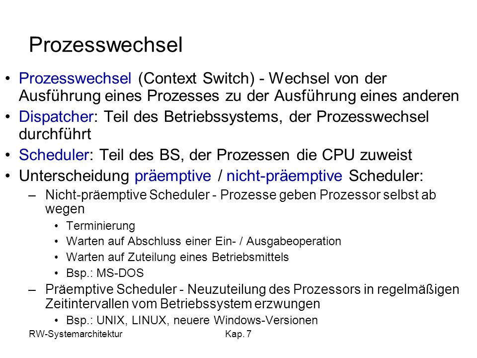 RW-SystemarchitekturKap. 7 Prozesswechsel Prozesswechsel (Context Switch) - Wechsel von der Ausführung eines Prozesses zu der Ausführung eines anderen