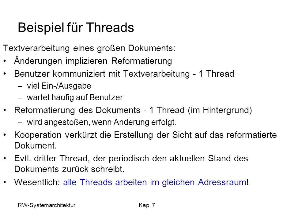 RW-SystemarchitekturKap. 7 Beispiel für Threads Textverarbeitung eines großen Dokuments: Änderungen implizieren Reformatierung Benutzer kommuniziert m