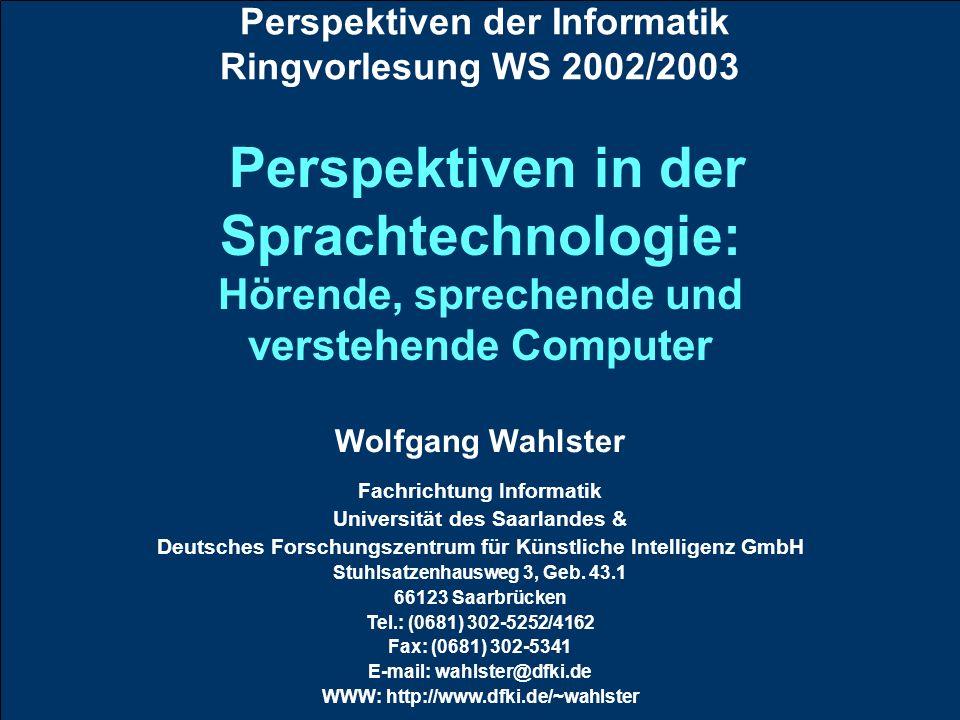 Perspektiven der Informatik Ringvorlesung WS 2002/2003 Wolfgang Wahlster Fachrichtung Informatik Universität des Saarlandes & Deutsches Forschungszent