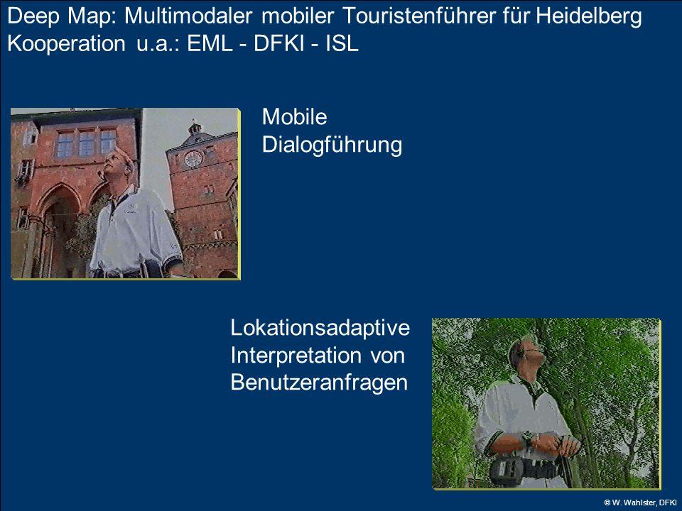 © W. Wahlster, DFKI Deep Map: Multimodaler mobiler Touristenführer für Heidelberg Kooperation u.a.: EML - DFKI - ISL Mobile Dialogführung Lokationsada
