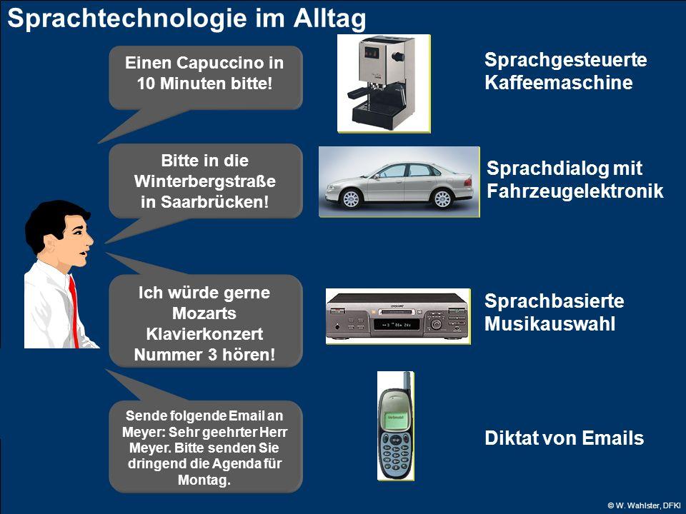 © W. Wahlster, DFKI Sprachtechnologie im Alltag Einen Capuccino in 10 Minuten bitte! Bitte in die Winterbergstraße in Saarbrücken! Sprachgesteuerte Ka