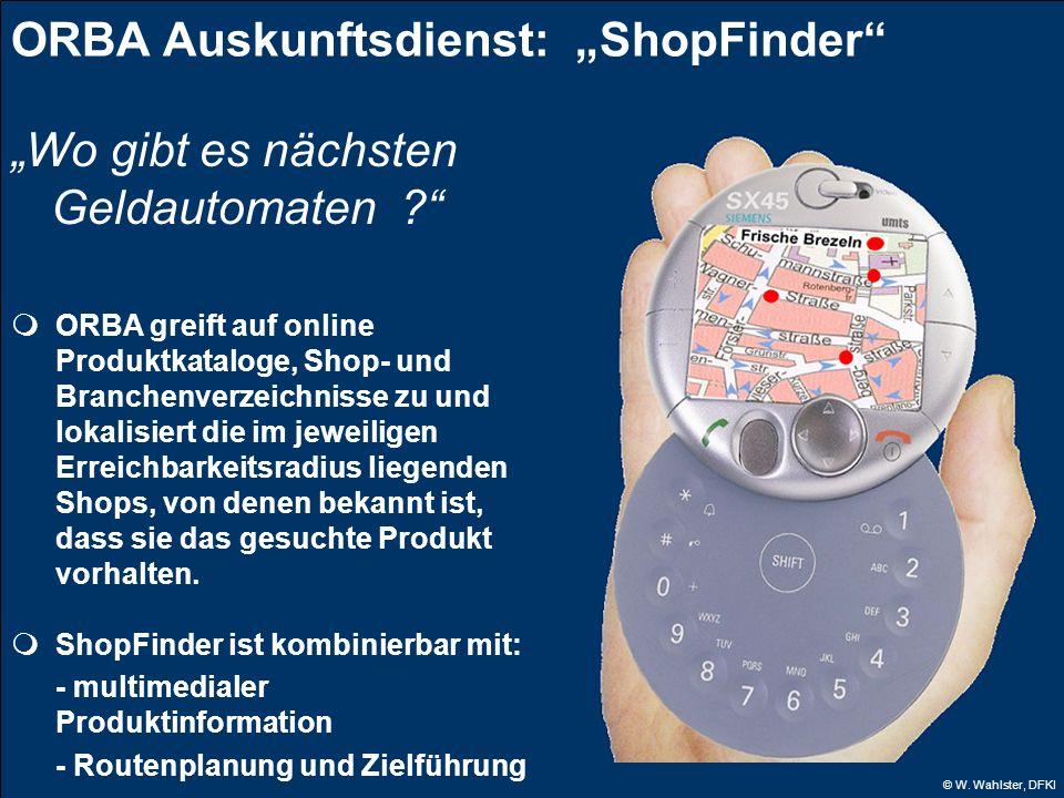 © W. Wahlster, DFKI ORBA Auskunftsdienst: ShopFinder Wo gibt es nächsten Geldautomaten ? ORBA greift auf online Produktkataloge, Shop- und Branchenver