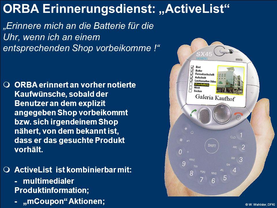 © W. Wahlster, DFKI ORBA erinnert an vorher notierte Kaufwünsche, sobald der Benutzer an dem explizit angegeben Shop vorbeikommt bzw. sich irgendeinem