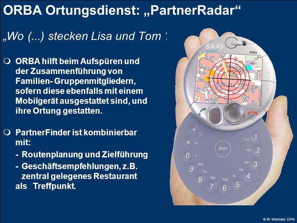 © W. Wahlster, DFKI ORBA Ortungsdienst: PartnerRadar Wo (...) stecken Lisa und Tom ? ORBA hilft beim Aufspüren und der Zusammenführung von Familien- G