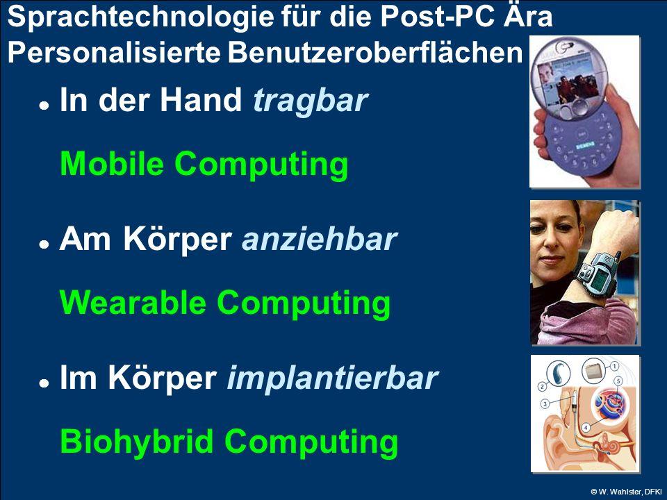 © W. Wahlster, DFKI Sprachtechnologie für die Post-PC Ära Personalisierte Benutzeroberflächen In der Hand tragbar Mobile Computing Am Körper anziehbar