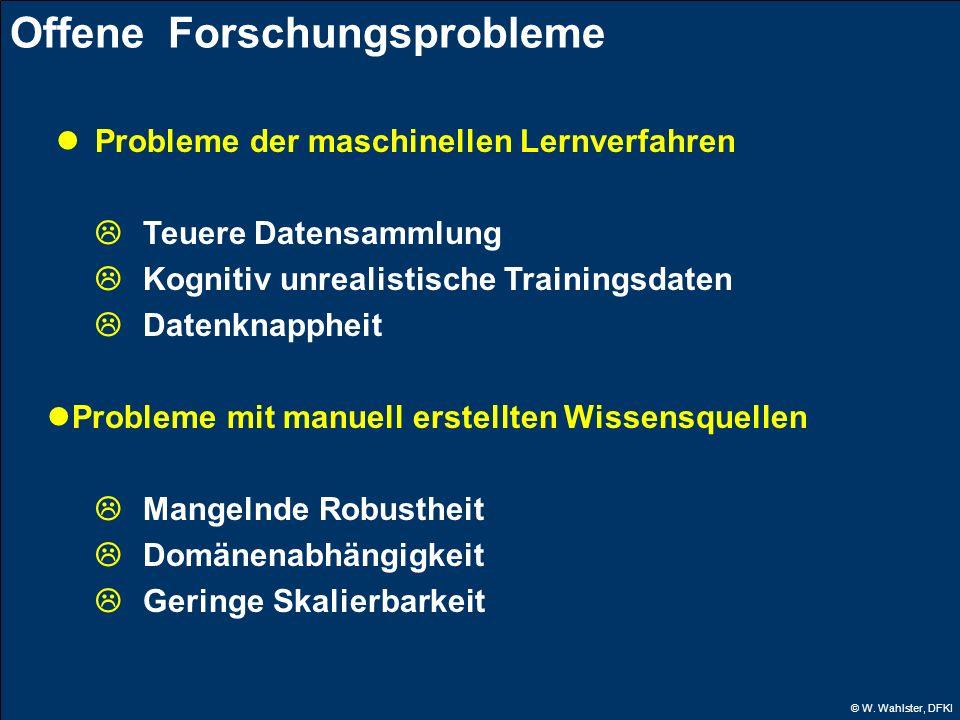 © W. Wahlster, DFKI Offene Forschungsprobleme Probleme der maschinellen Lernverfahren Teuere Datensammlung Kognitiv unrealistische Trainingsdaten Date
