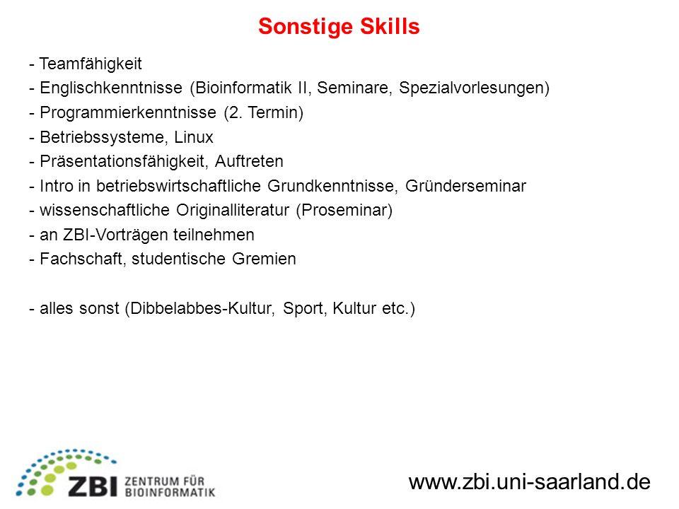 Sonstige Skills www.zbi.uni-saarland.de - Teamfähigkeit - Englischkenntnisse (Bioinformatik II, Seminare, Spezialvorlesungen) - Programmierkenntnisse