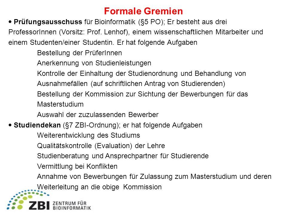 Formale Gremien Prüfungsausschuss für Bioinformatik (§5 PO); Er besteht aus drei ProfessorInnen (Vorsitz: Prof. Lenhof), einem wissenschaftlichen Mita