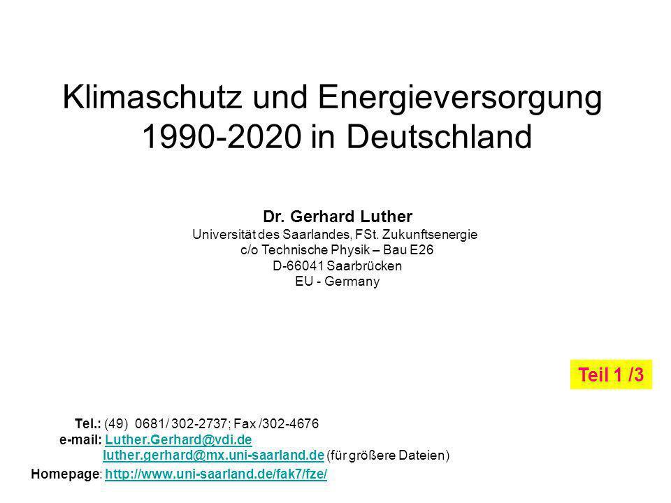 Klimaschutz und Energieversorgung 1990-2020 in Deutschland Tel.: (49) 0681/ 302-2737; Fax /302-4676 e-mail: Luther.Gerhard@vdi.de luther.gerhard@mx.uni-saarland.de (für größere Dateien)Luther.Gerhard@vdi.deluther.gerhard@mx.uni-saarland.de Homepage: http://www.uni-saarland.de/fak7/fze/http://www.uni-saarland.de/fak7/fze/ Dr.