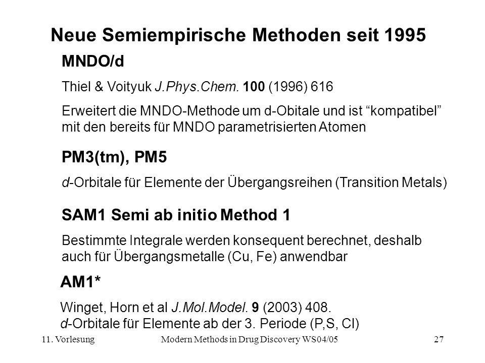 11. VorlesungModern Methods in Drug Discovery WS04/0527 Neue Semiempirische Methoden seit 1995 MNDO/d Thiel & Voityuk J.Phys.Chem. 100 (1996) 616 Erwe
