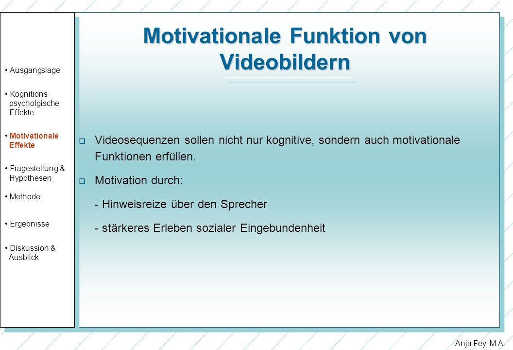 Anja Fey, M.A. Motivationale Funktion von Videobildern Videosequenzen sollen nicht nur kognitive, sondern auch motivationale Funktionen erfüllen. Moti