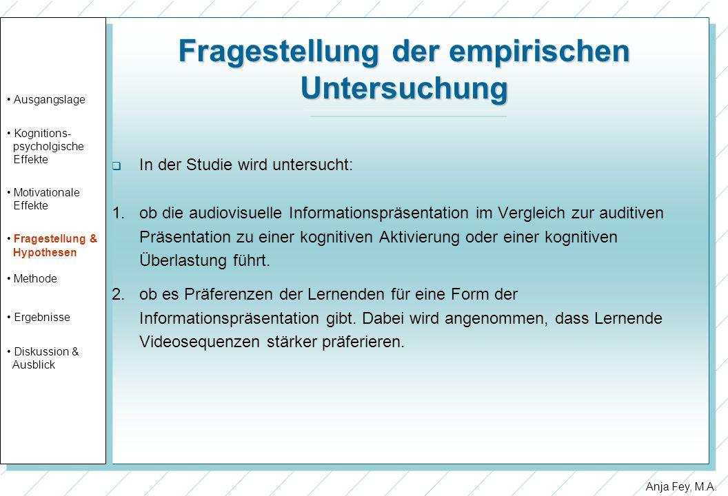 Anja Fey, M.A. Fragestellung der empirischen Untersuchung In der Studie wird untersucht: 1.ob die audiovisuelle Informationspräsentation im Vergleich