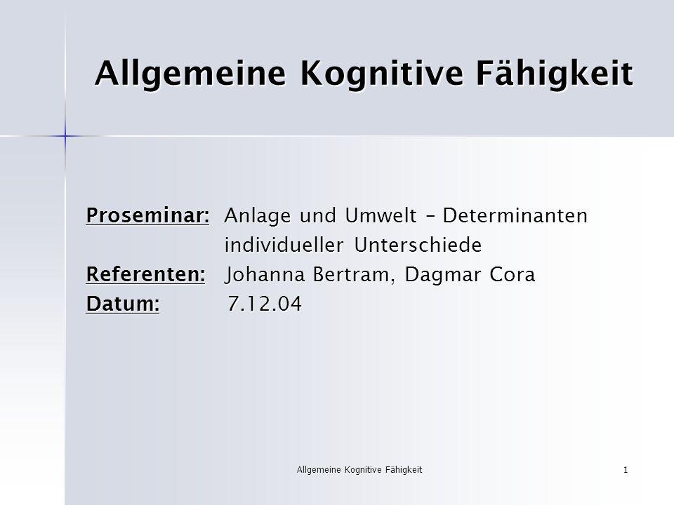 Allgemeine Kognitive Fähigkeit1 Proseminar: Anlage und Umwelt – Determinanten individueller Unterschiede individueller Unterschiede Referenten: Johann