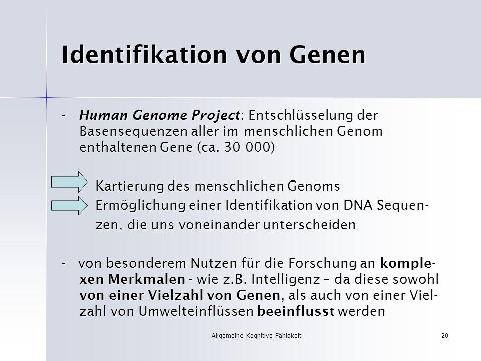 Allgemeine Kognitive Fähigkeit20 Identifikation von Genen - Human Genome Project: Entschlüsselung der Basensequenzen aller im menschlichen Genom entha