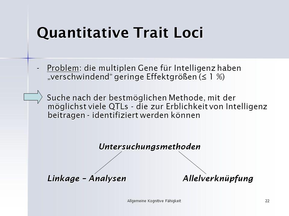 Allgemeine Kognitive Fähigkeit22 Quantitative Trait Loci - Problem: die multiplen Gene für Intelligenz haben verschwindend geringe Effektgrößen ( 1 %)