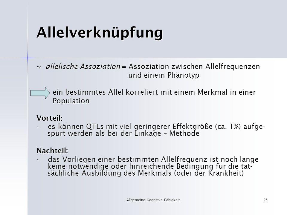 Allgemeine Kognitive Fähigkeit25 Allelverknüpfung ~ allelische Assoziation = Assoziation zwischen Allelfrequenzen und einem Phänotyp und einem Phänoty