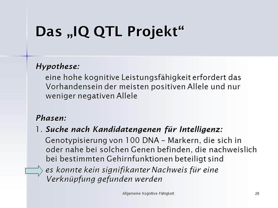 Allgemeine Kognitive Fähigkeit28 Das IQ QTL Projekt Hypothese: eine hohe kognitive Leistungsfähigkeit erfordert das Vorhandensein der meisten positive