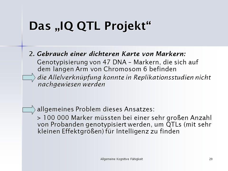 Allgemeine Kognitive Fähigkeit29 Das IQ QTL Projekt 2. Gebrauch einer dichteren Karte von Markern: Genotypisierung von 47 DNA – Markern, die sich auf