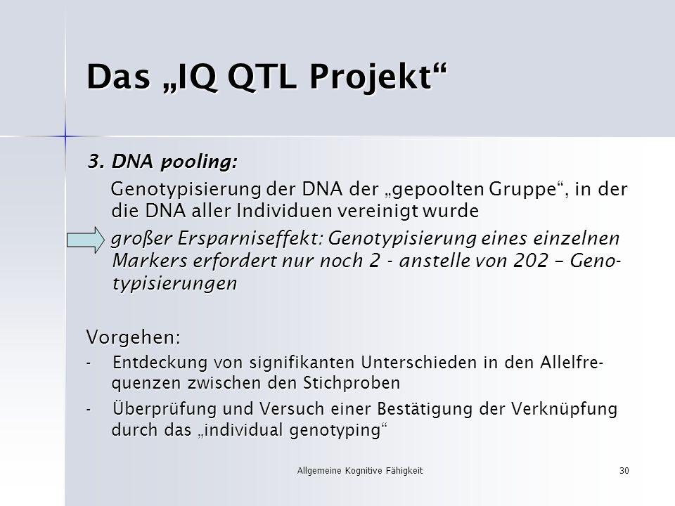 Allgemeine Kognitive Fähigkeit30 Das IQ QTL Projekt 3. DNA pooling: Genotypisierung der DNA der gepoolten Gruppe, in der die DNA aller Individuen vere