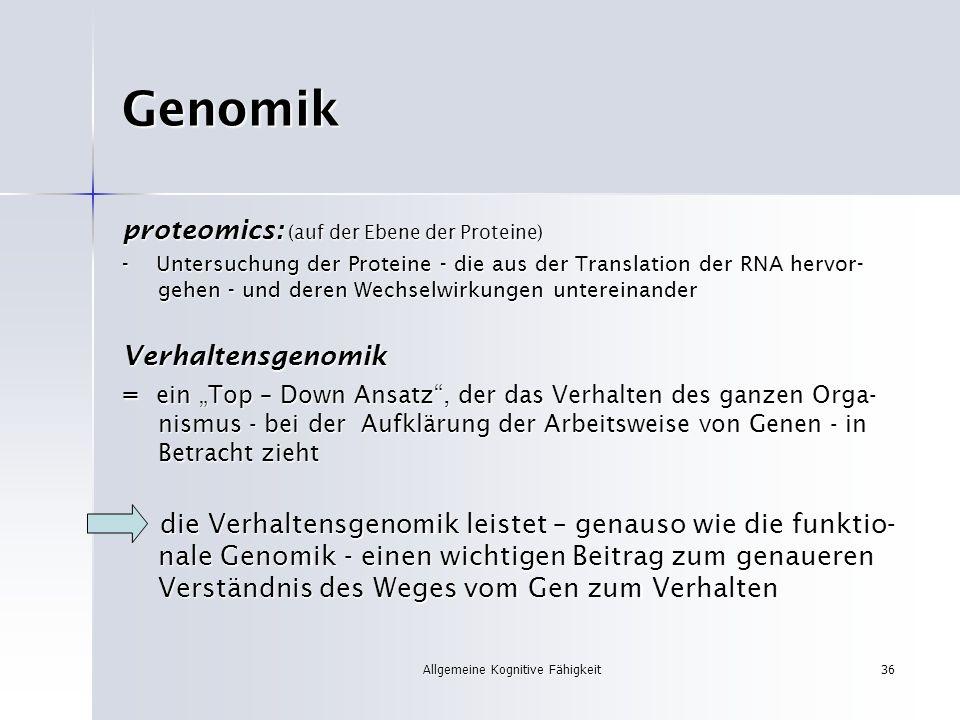 Allgemeine Kognitive Fähigkeit36 Genomik proteomics: (auf der Ebene der Proteine) - Untersuchung der Proteine - die aus der Translation der RNA hervor