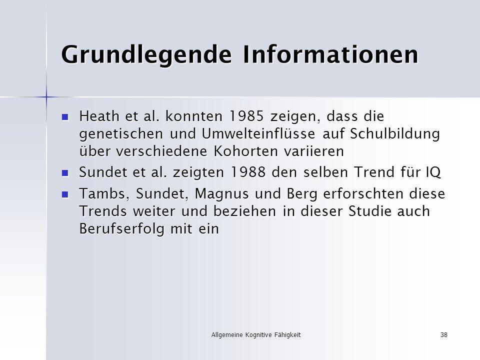 Allgemeine Kognitive Fähigkeit38 Grundlegende Informationen Heath et al. konnten 1985 zeigen, dass die genetischen und Umwelteinflüsse auf Schulbildun