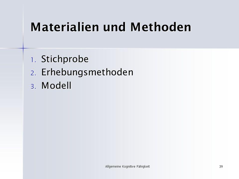 Allgemeine Kognitive Fähigkeit39 Materialien und Methoden 1. Stichprobe 2. Erhebungsmethoden 3. Modell