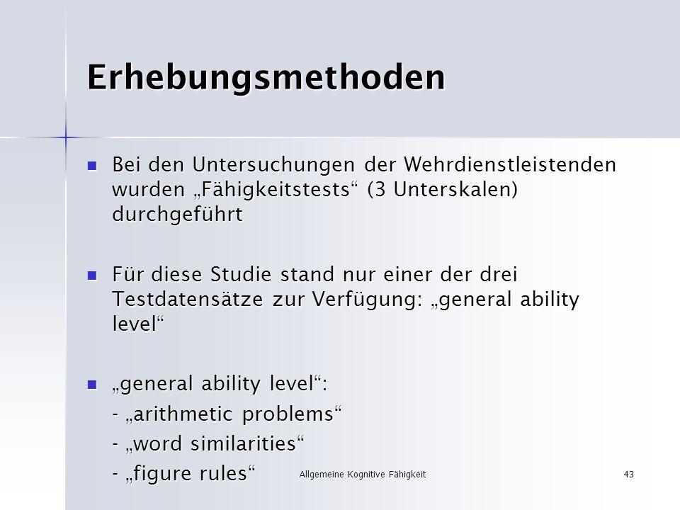 Allgemeine Kognitive Fähigkeit43 Erhebungsmethoden Bei den Untersuchungen der Wehrdienstleistenden wurden Fähigkeitstests (3 Unterskalen) durchgeführt